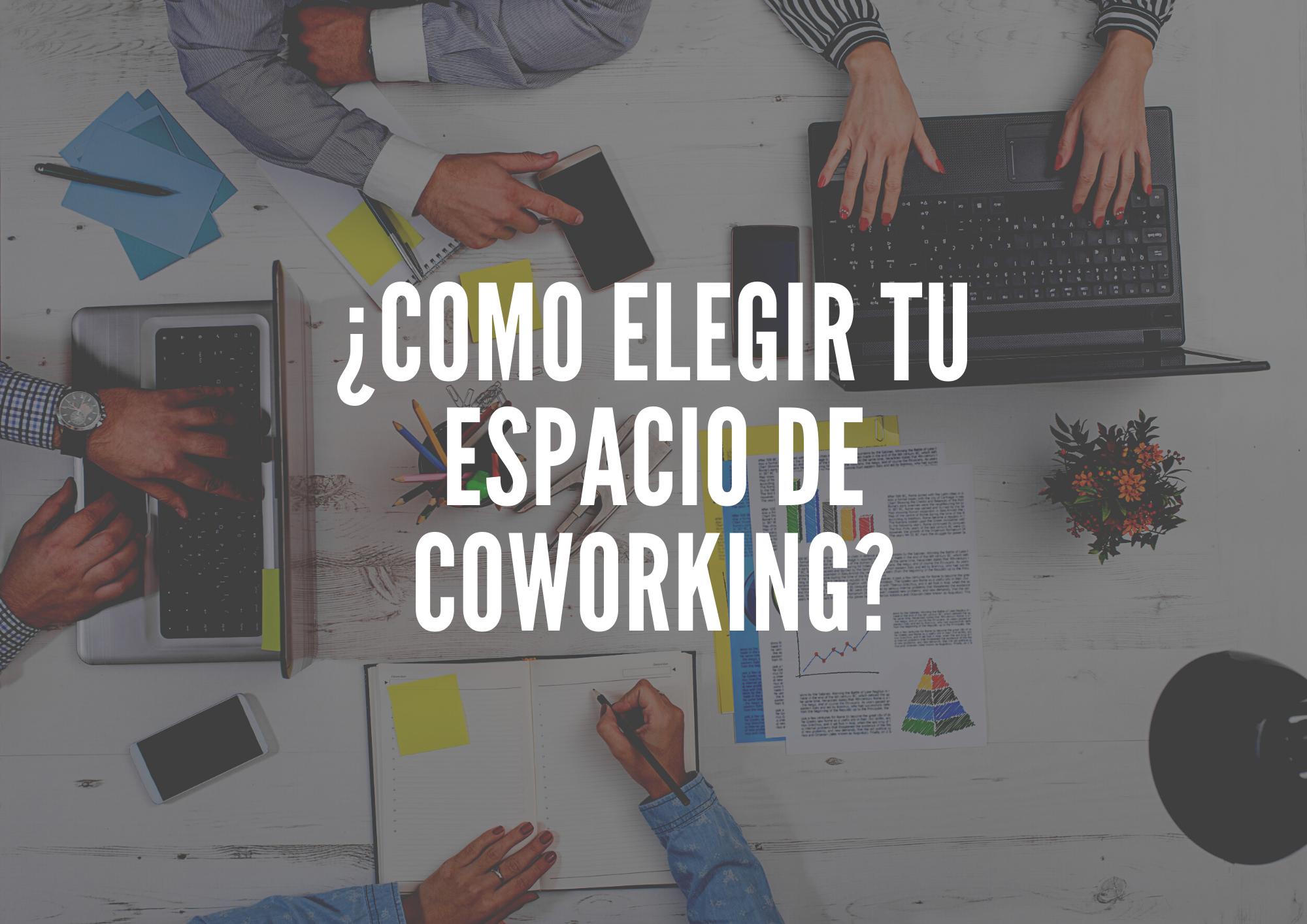 ¿COMO ELEGIR TU ESPACIO DE COWORKING?
